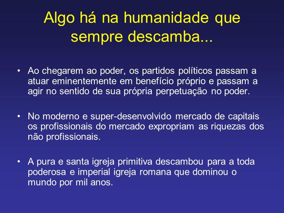 Algo há na humanidade que sempre descamba... Ao chegarem ao poder, os partidos políticos passam a atuar eminentemente em benefício próprio e passam a