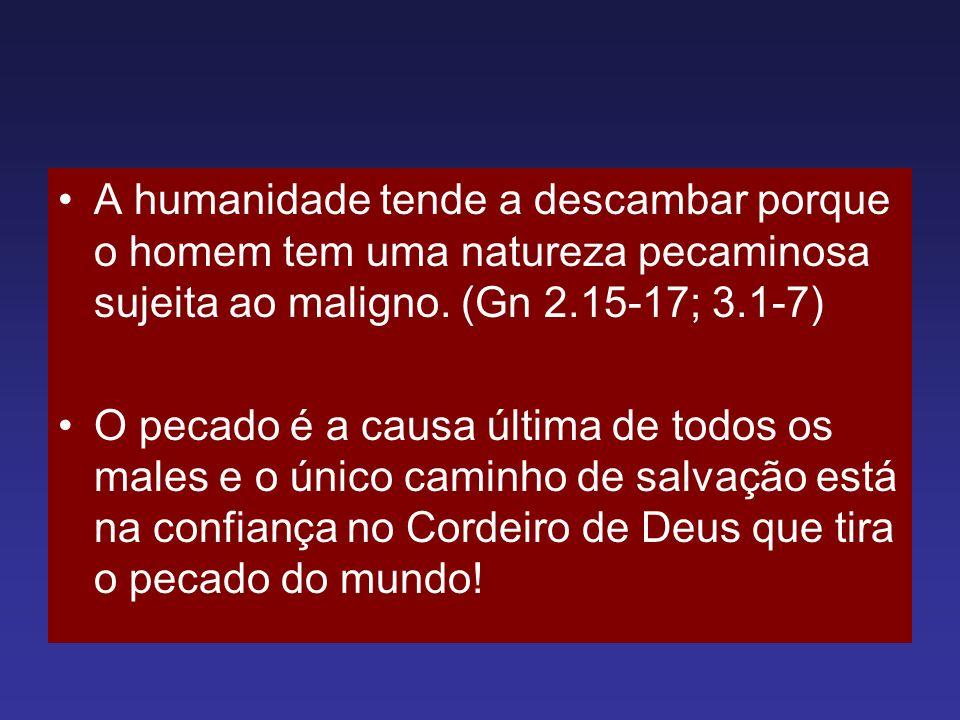 A humanidade tende a descambar porque o homem tem uma natureza pecaminosa sujeita ao maligno. (Gn 2.15-17; 3.1-7) O pecado é a causa última de todos o