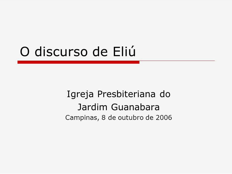 O discurso de Eliú Igreja Presbiteriana do Jardim Guanabara Campinas, 8 de outubro de 2006