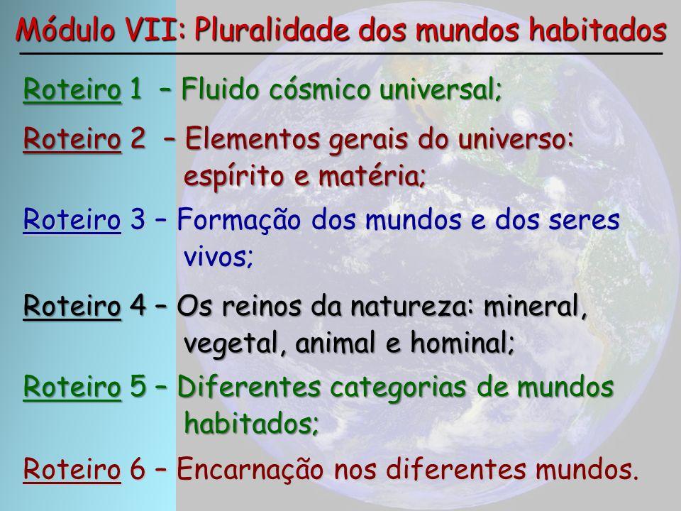 Roteiro 1 – Fluido cósmico universal; Módulo VII: Pluralidade dos mundos habitados Roteiro 2 – Elementos gerais do universo: espírito e matéria; Rotei
