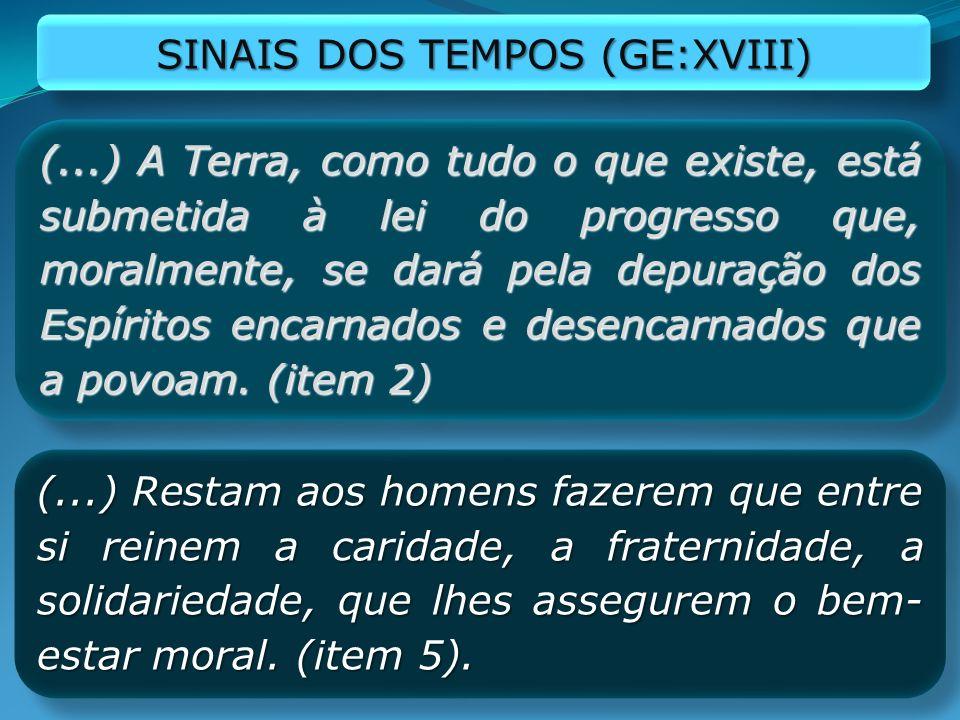 SINAIS DOS TEMPOS (GE:XVIII) (...) A Terra, como tudo o que existe, está submetida à lei do progresso que, moralmente, se dará pela depuração dos Espí