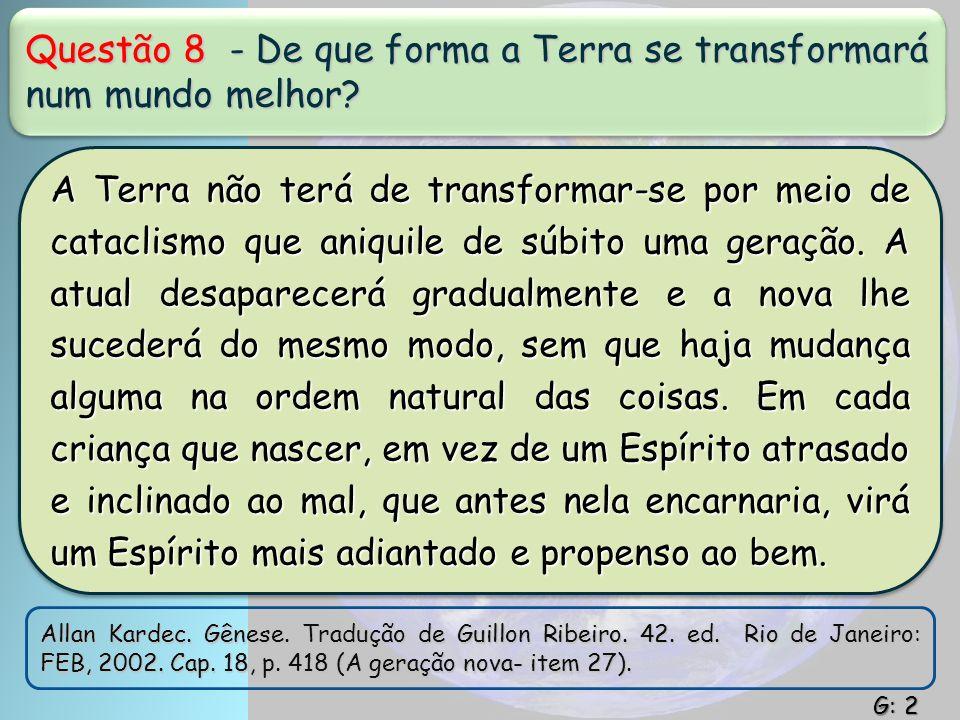 Questão 8 - De que forma a Terra se transformará num mundo melhor? A Terra não terá de transformar-se por meio de cataclismo que aniquile de súbito um