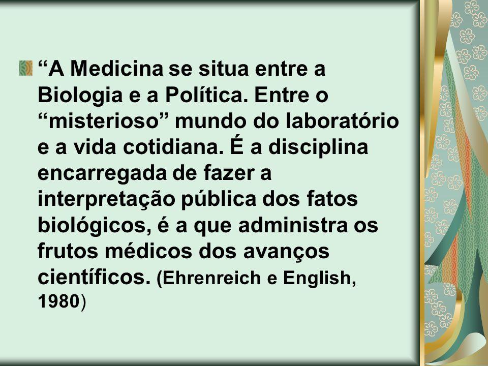 A Medicina se situa entre a Biologia e a Política. Entre o misterioso mundo do laboratório e a vida cotidiana. É a disciplina encarregada de fazer a i