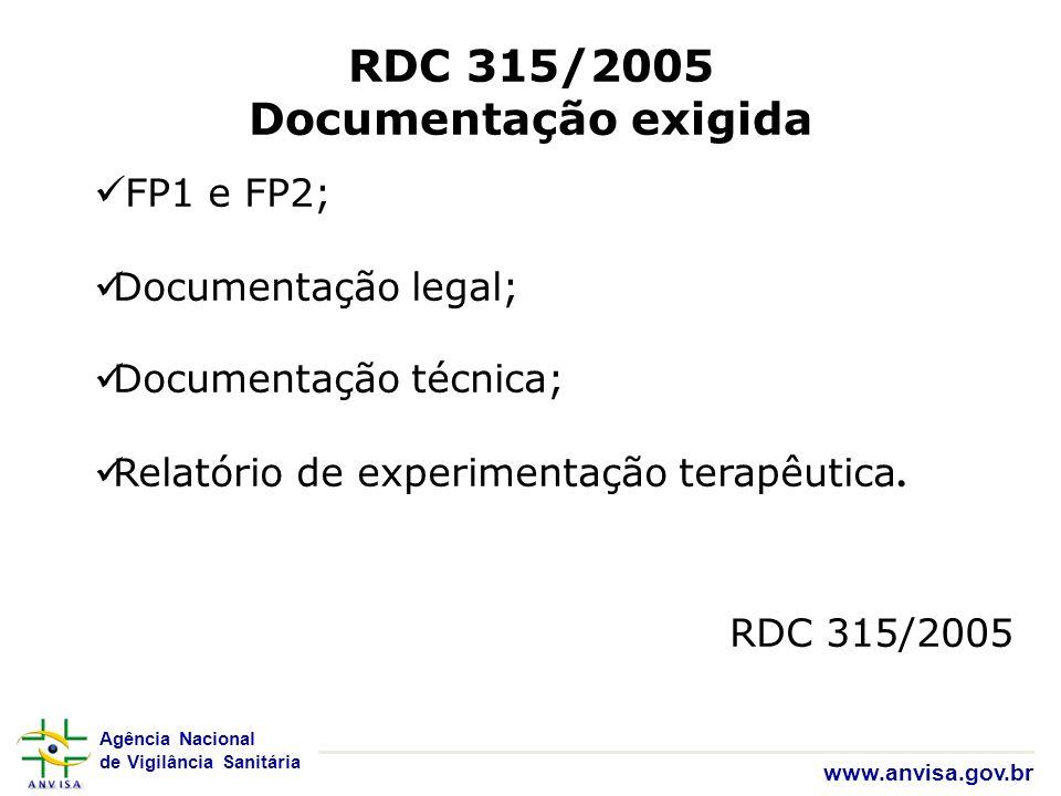 Agência Nacional de Vigilância Sanitária www.anvisa.gov.br RDC 315/2005 Documentação exigida FP1 e FP2; Documentação legal; Documentação técnica; Rela