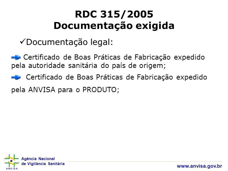 Agência Nacional de Vigilância Sanitária www.anvisa.gov.br RDC 315/2005 Documentação exigida Documentação legal: Certificado de Boas Práticas de Fabri
