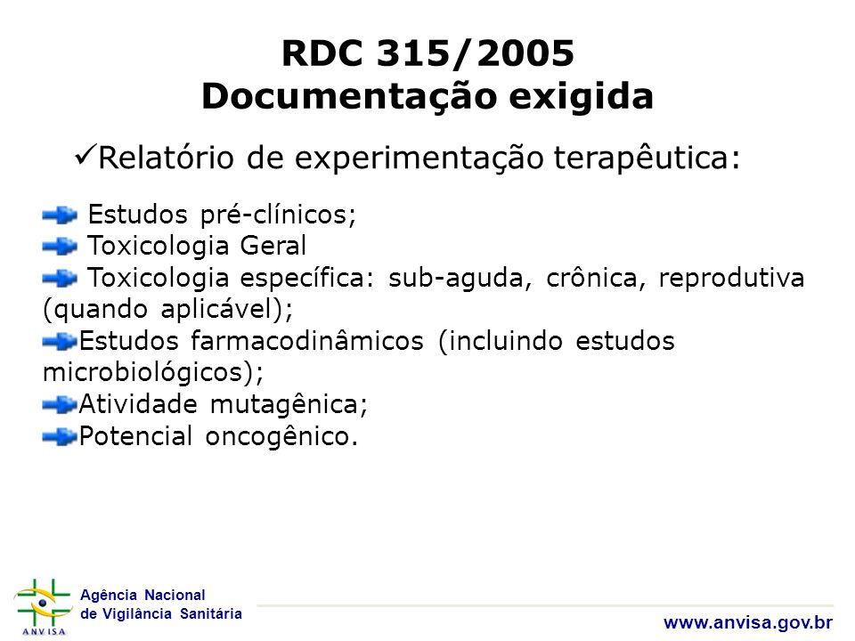 Agência Nacional de Vigilância Sanitária www.anvisa.gov.br RDC 315/2005 Documentação exigida Relatório de experimentação terapêutica: Estudos pré-clín