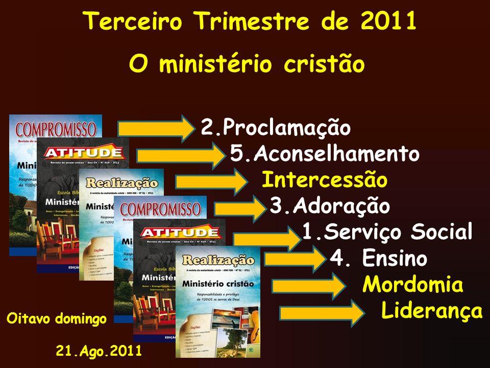 Terceiro Trimestre de 2011 O ministério cristão 2.Proclamação 5.Aconselhamento Intercessão 3.Adoração 1.Serviço Social 4. Ensino Mordomia Liderança Oi