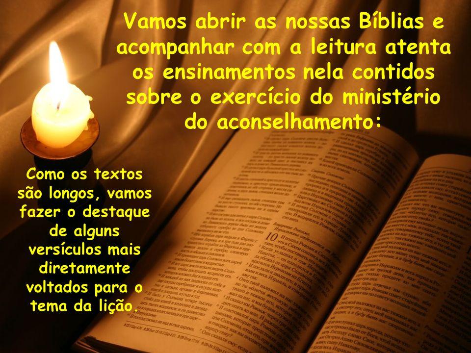 Vamos abrir as nossas Bíblias e acompanhar com a leitura atenta os ensinamentos nela contidos sobre o exercício do ministério do aconselhamento: Como