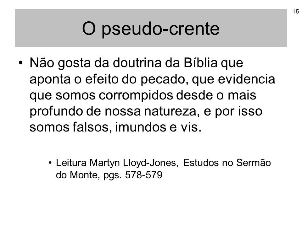 15 O pseudo-crente Não gosta da doutrina da Bíblia que aponta o efeito do pecado, que evidencia que somos corrompidos desde o mais profundo de nossa n
