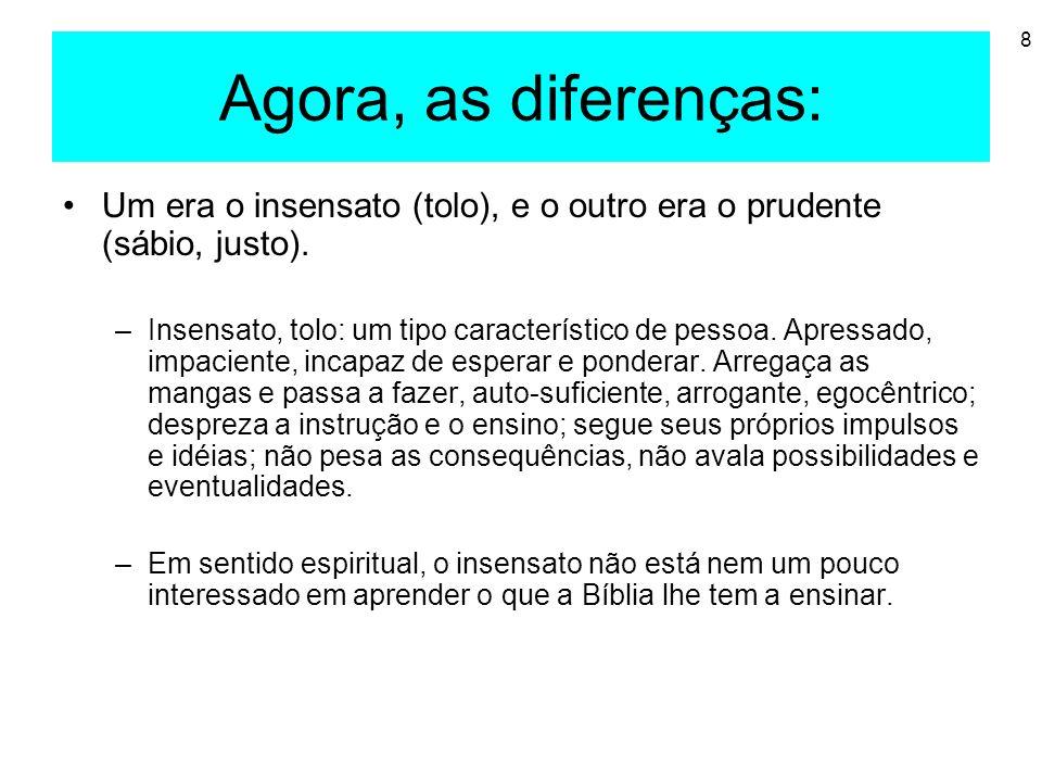 8 Agora, as diferenças: Um era o insensato (tolo), e o outro era o prudente (sábio, justo). –Insensato, tolo: um tipo característico de pessoa. Apress