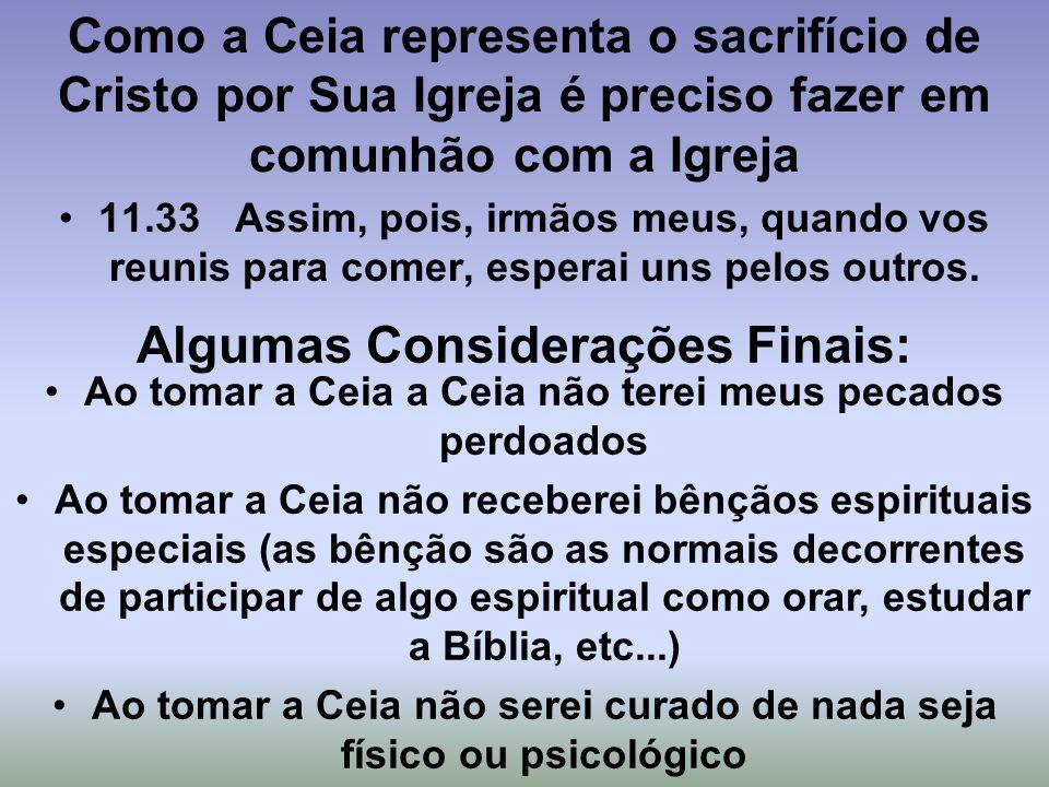 Como a Ceia representa o sacrifício de Cristo por Sua Igreja é preciso fazer em comunhão com a Igreja 11.33 Assim, pois, irmãos meus, quando vos reuni