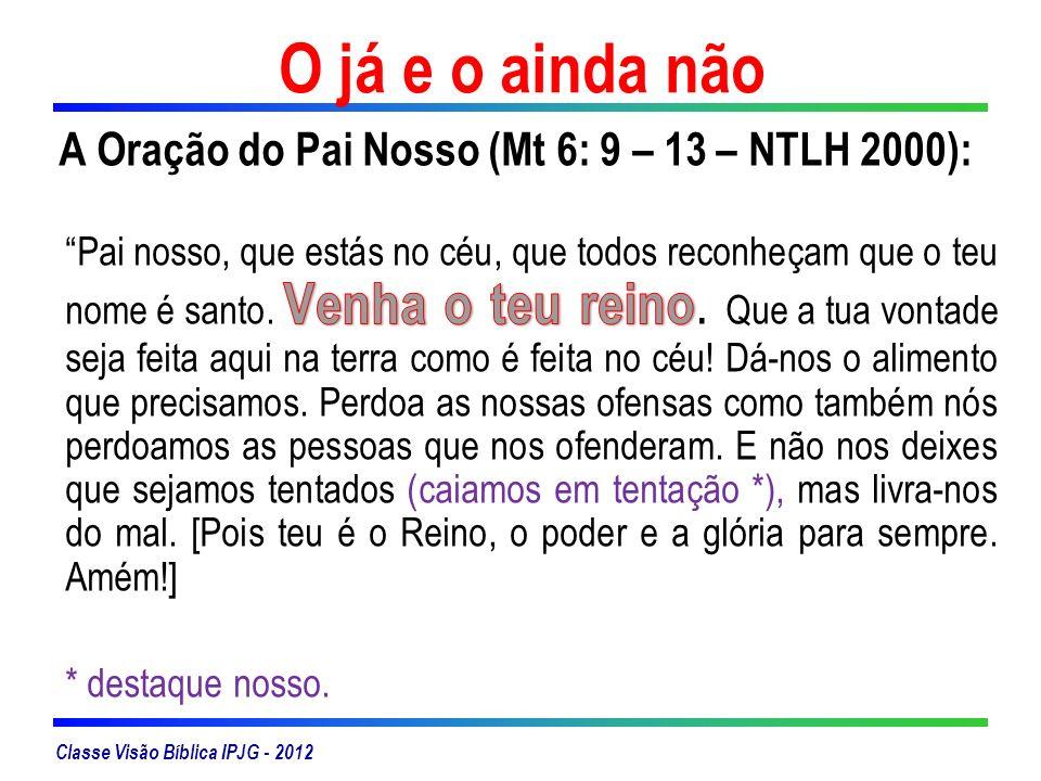 Classe Visão Bíblica IPJG - 2012 O já e o ainda não
