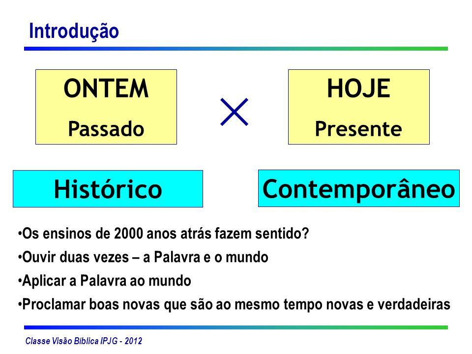 Classe Visão Bíblica IPJG - 2012 Introdução ONTEM Passado HOJE Presente Histórico Contemporâneo Os ensinos de 2000 anos atrás fazem sentido? Ouvir dua