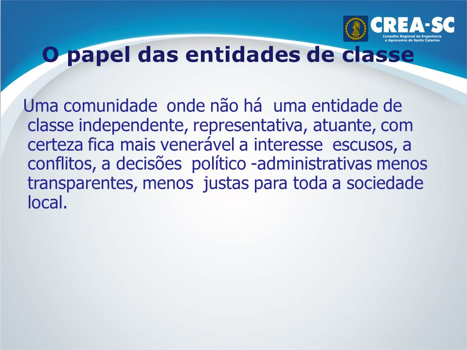 O papel das entidades de classe Uma comunidade onde não há uma entidade de classe independente, representativa, atuante, com certeza fica mais veneráv