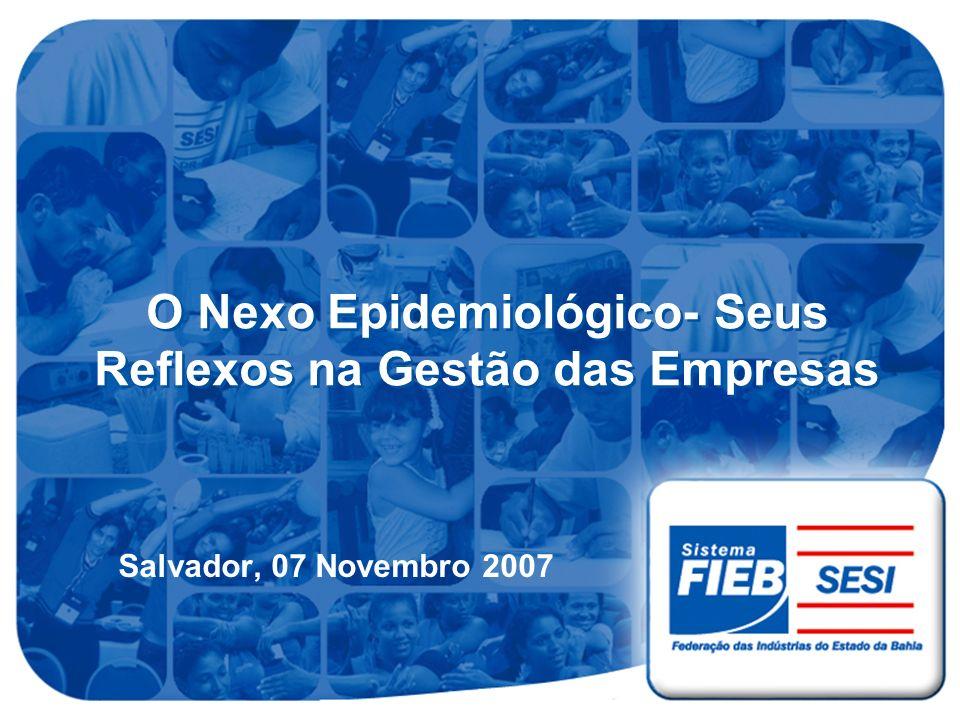 O Nexo Epidemiológico- Seus Reflexos na Gestão das Empresas Salvador, 07 Novembro 2007