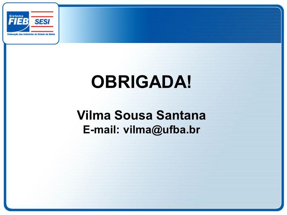 OBRIGADA! Vilma Sousa Santana E-mail: vilma@ufba.br