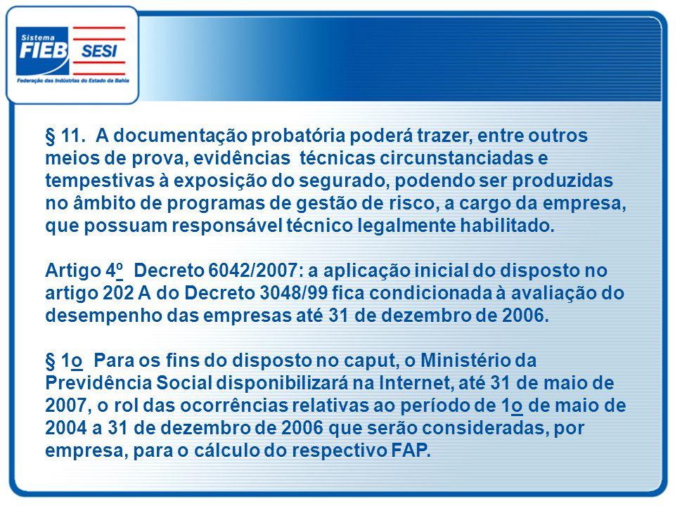 § 11. A documentação probatória poderá trazer, entre outros meios de prova, evidências técnicas circunstanciadas e tempestivas à exposição do segurado