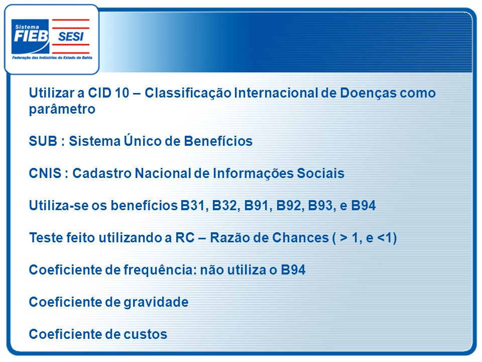 Utilizar a CID 10 – Classificação Internacional de Doenças como parâmetro SUB : Sistema Único de Benefícios CNIS : Cadastro Nacional de Informações So