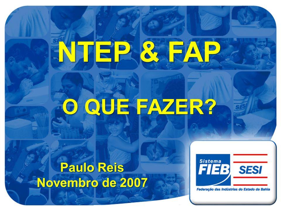 NTEP & FAP O QUE FAZER? Paulo Reis Novembro de 2007 Paulo Reis Novembro de 2007