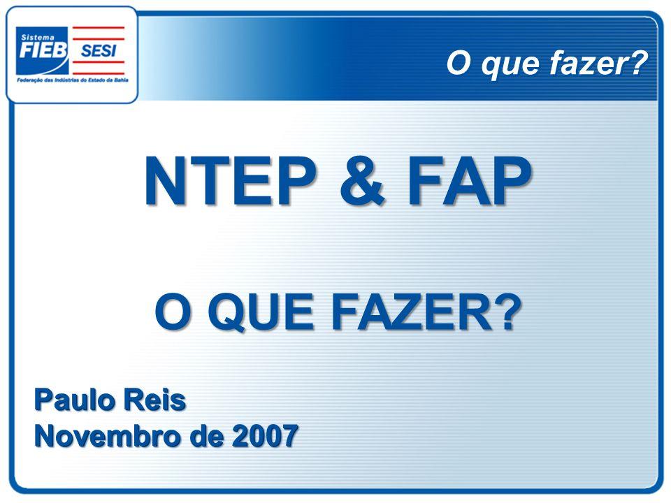 O que fazer? Paulo Reis Novembro de 2007 Paulo Reis Novembro de 2007 NTEP & FAP O QUE FAZER?