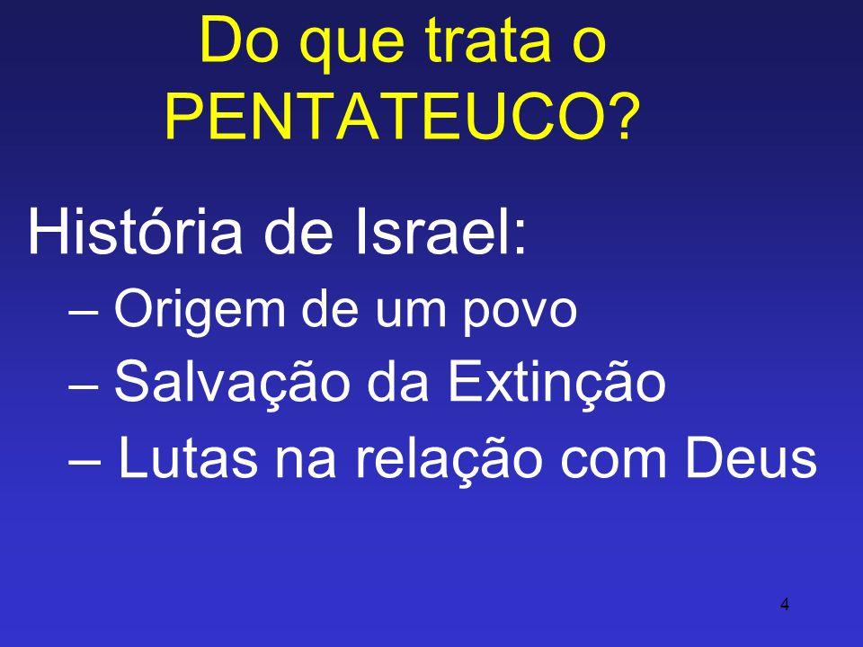 4 Do que trata o PENTATEUCO? História de Israel: – Origem de um povo – Salvação da Extinção – Lutas na relação com Deus