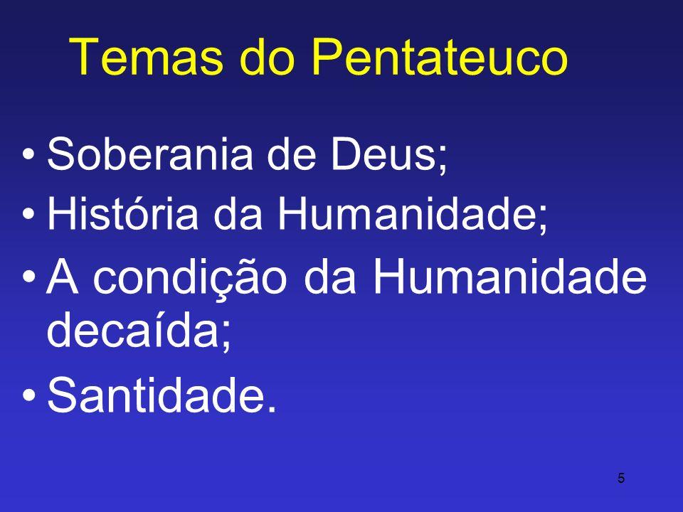 5 Temas do Pentateuco Soberania de Deus; História da Humanidade; A condição da Humanidade decaída; Santidade.