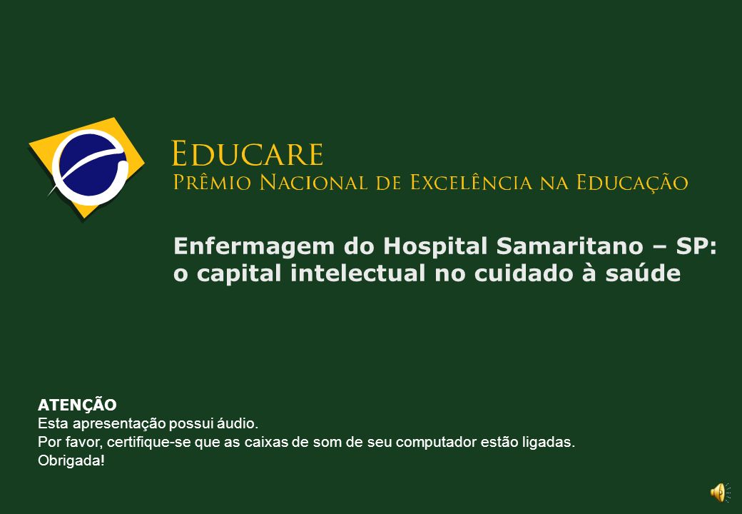 Enfermagem do Hospital Samaritano – SP: o capital intelectual no cuidado à saúde ATENÇÃO Esta apresentação possui áudio.