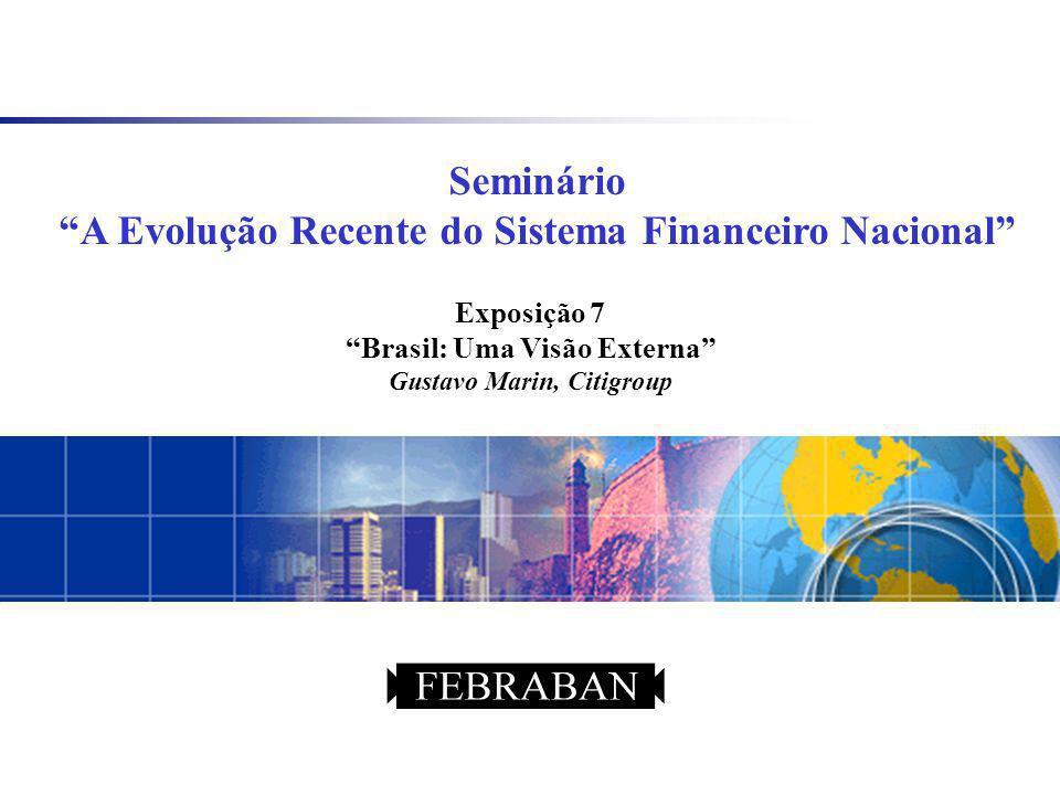 Seminário A Evolução Recente do Sistema Financeiro Nacional Exposição 7 Brasil: Uma Visão Externa Gustavo Marin, Citigroup