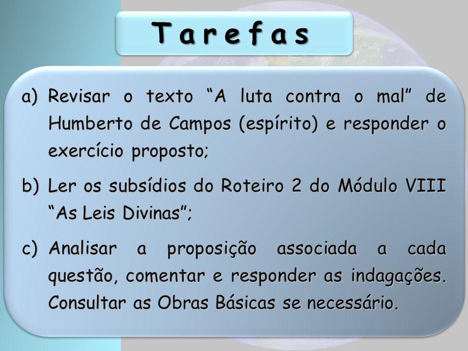 TarefasTarefas a)Revisar o texto A luta contra o mal de Humberto de Campos (espírito) e responder o exercício proposto; b)Ler os subsídios do Roteiro