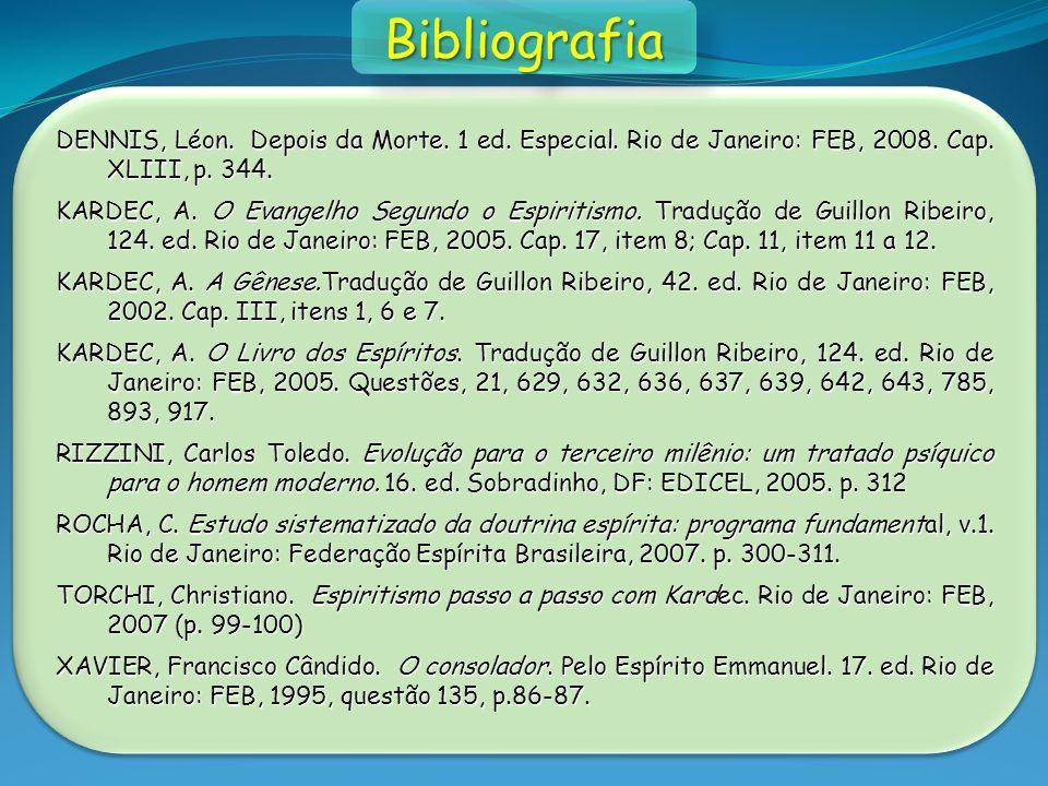DENNIS, Léon. Depois da Morte. 1 ed. Especial. Rio de Janeiro: FEB, 2008. Cap. XLIII, p. 344. KARDEC, A. O Evangelho Segundo o Espiritismo. Tradução d