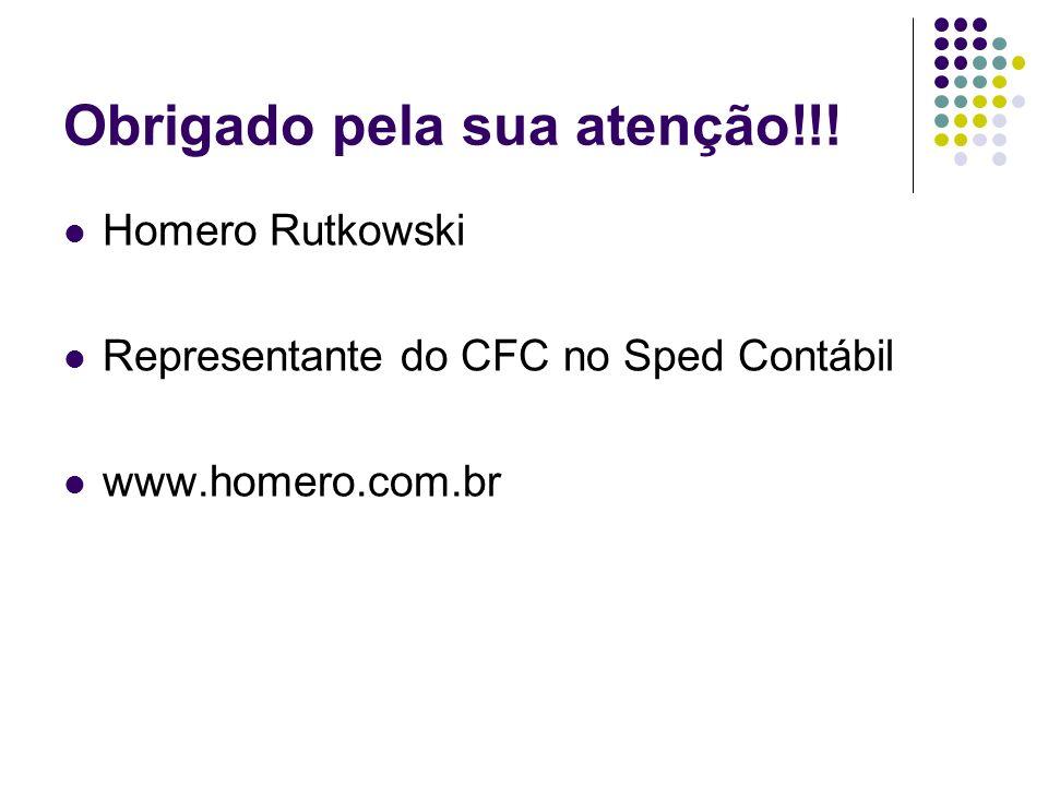 Obrigado pela sua atenção!!! Homero Rutkowski Representante do CFC no Sped Contábil www.homero.com.br