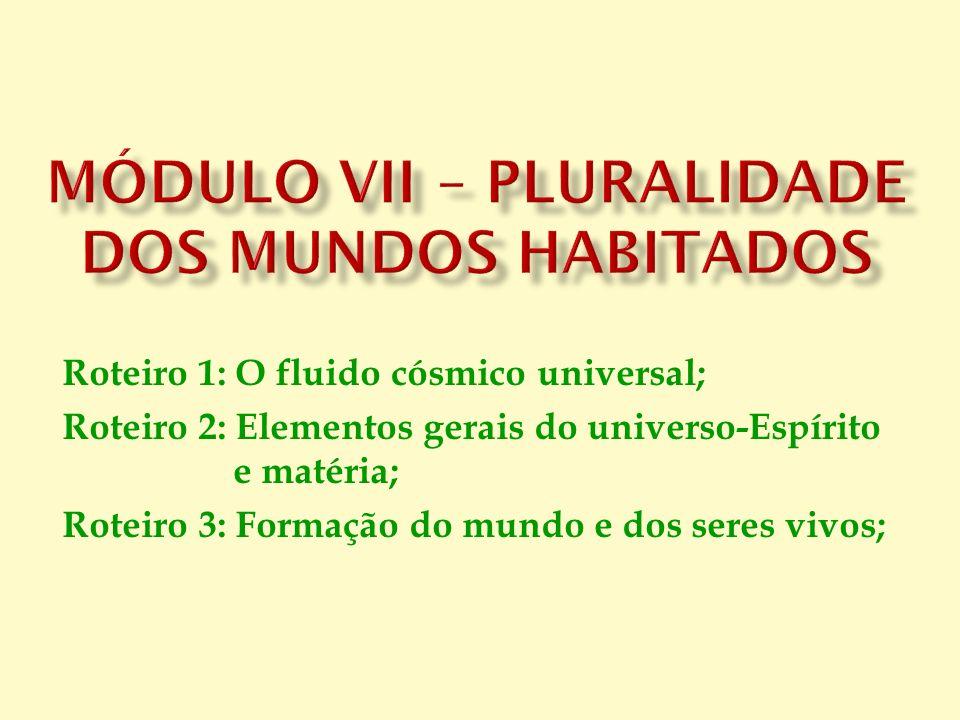 Roteiro 1: O fluido cósmico universal; Roteiro 2: Elementos gerais do universo-Espírito e matéria; Roteiro 3: Formação do mundo e dos seres vivos;