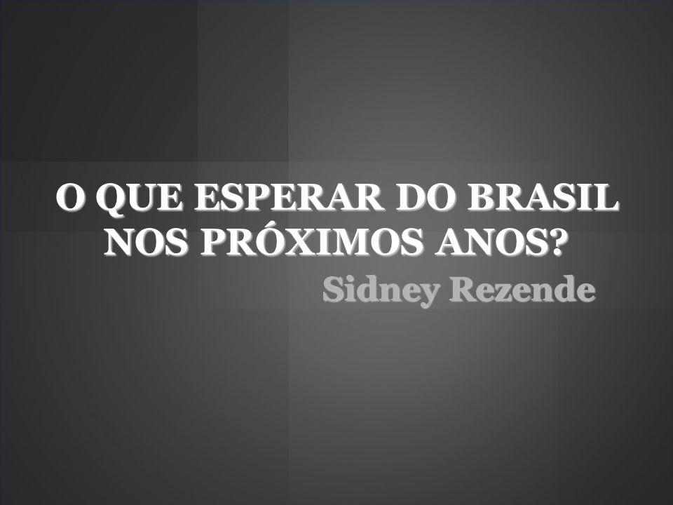 O QUE ESPERAR DO BRASIL NOS PRÓXIMOS ANOS? Sidney Rezende