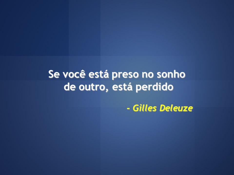 Se você está preso no sonho de outro, está perdido - Gilles Deleuze