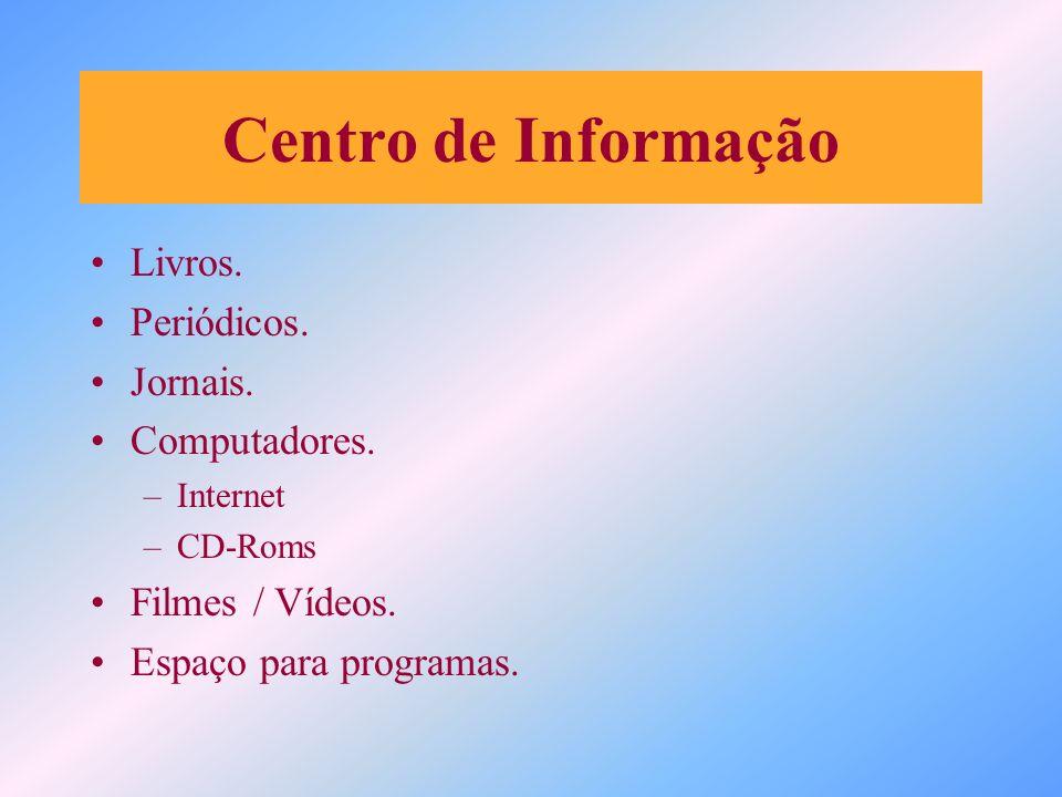 Centro de Informação Livros. Periódicos. Jornais. Computadores. –Internet –CD-Roms Filmes / Vídeos. Espaço para programas.