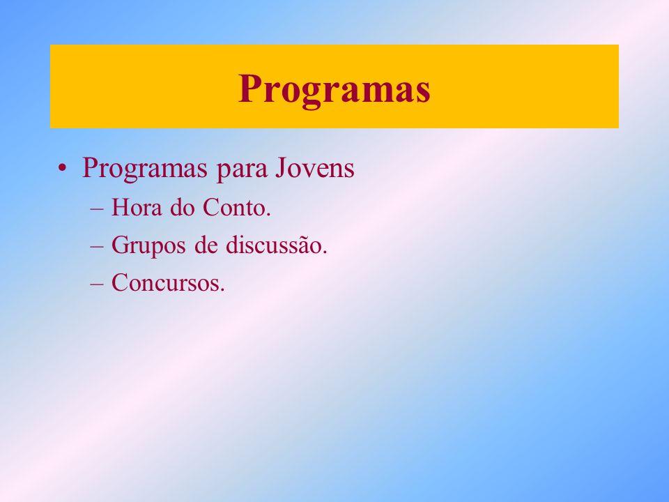Programas Programas para Jovens –Hora do Conto. –Grupos de discussão. –Concursos.