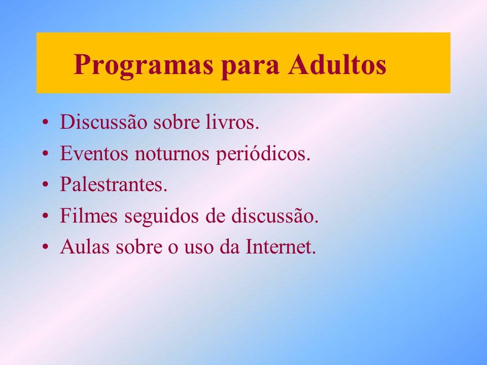 Programas para Adultos Discussão sobre livros. Eventos noturnos periódicos. Palestrantes. Filmes seguidos de discussão. Aulas sobre o uso da Internet.