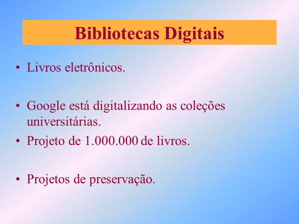 Bibliotecas Digitais Livros eletrônicos. Google está digitalizando as coleções universitárias. Projeto de 1.000.000 de livros. Projetos de preservação