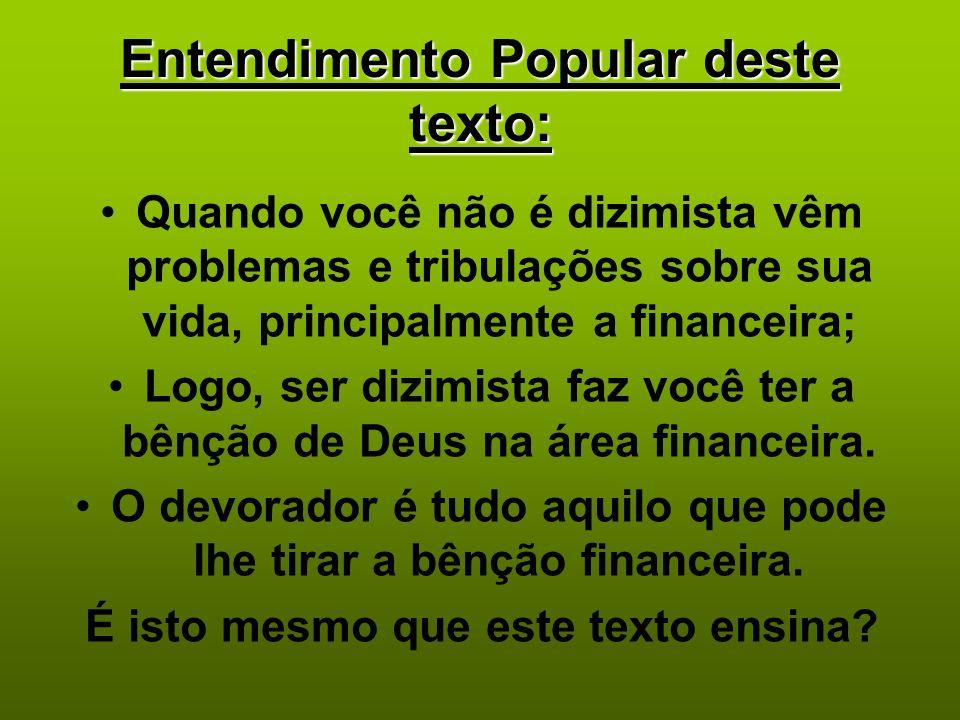 Entendimento Popular deste texto: Quando você não é dizimista vêm problemas e tribulações sobre sua vida, principalmente a financeira; Logo, ser dizim