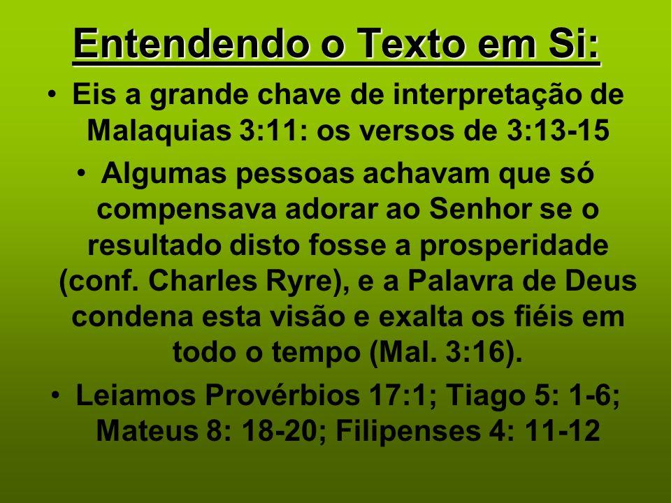 Entendendo o Texto em Si: Eis a grande chave de interpretação de Malaquias 3:11: os versos de 3:13-15 Algumas pessoas achavam que só compensava adorar