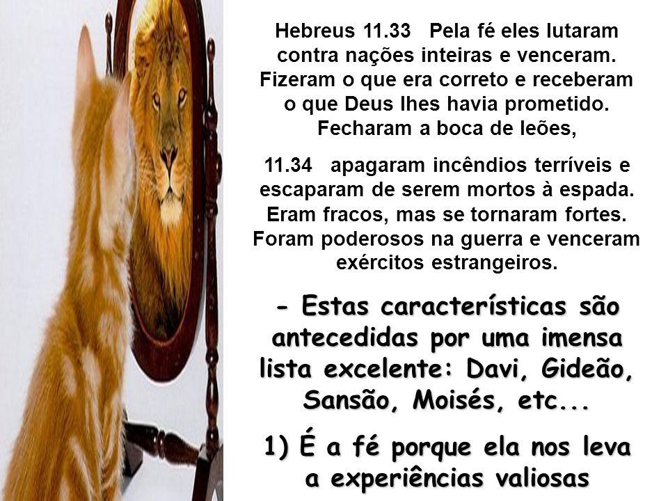 Hebreus 11.33 Pela fé eles lutaram contra nações inteiras e venceram. Fizeram o que era correto e receberam o que Deus lhes havia prometido. Fecharam