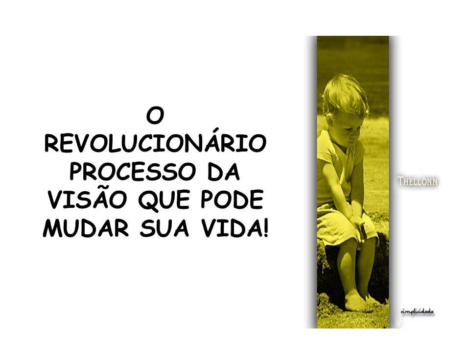 O REVOLUCIONÁRIO PROCESSO DA VISÃO QUE PODE MUDAR SUA VIDA!