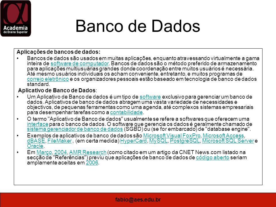 fabio@aes.edu.br Banco de Dados Aplicações de bancos de dados: Bancos de dados são usados em muitas aplicações, enquanto atravessando virtualmente a g