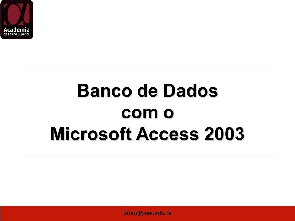 fabio@aes.edu.br Microsoft Access 2003