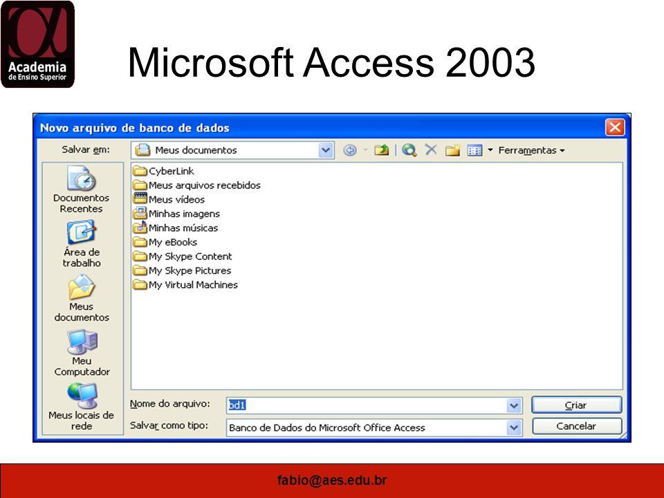 fabio@aes.edu.br Microsoft Access 2003 Criar uma Tabela no modo Design