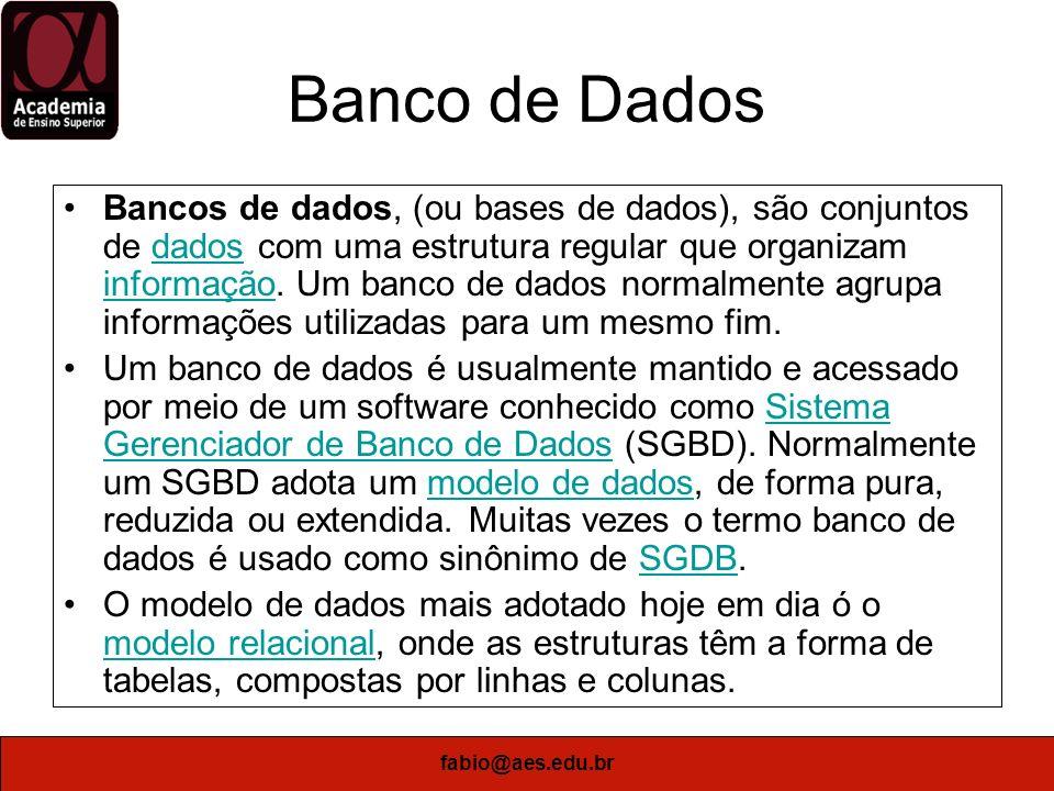 fabio@aes.edu.br Banco de Dados O termo banco de dados foi criado inicialmente pela comunidade de computação, para indicar coleções organizadas de dados armazenados em computadores digitais, porém o termo é atualmente usado para indicar tanto bancos de dados digitais como bancos de dados disponíveis de outra forma.