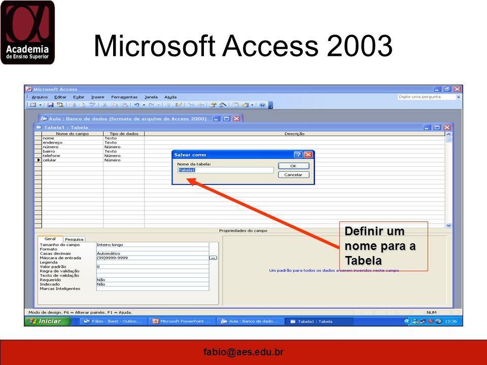 fabio@aes.edu.br Microsoft Access 2003 Escolher a Opção Sim para ser criado uma Chave Primária