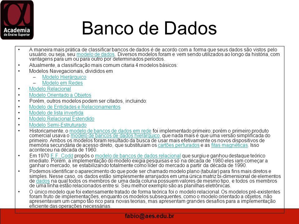 fabio@aes.edu.br Banco de Dados Modelos Navegacionais: No modelo em redes, os dados são organizados em registros, que são coleções de itens de dados, e podem ser armazenados ou recuperados de um banco de dados de forma conjunta.