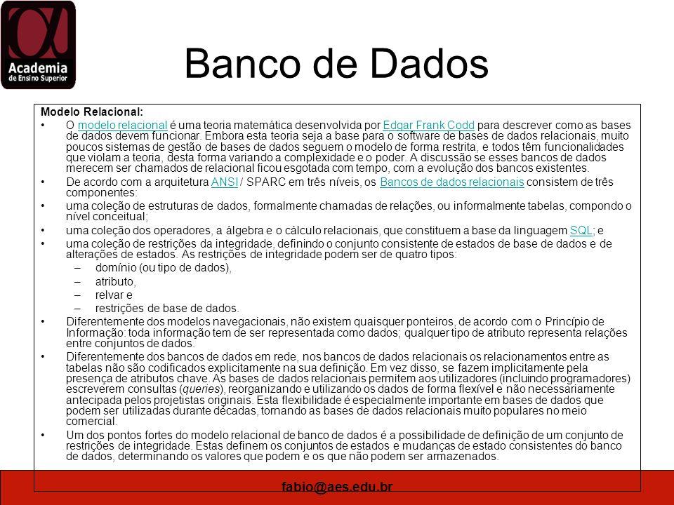 fabio@aes.edu.br Banco de Dados Bancos de Dados Orientados a Objetos: Na década de 90, o modelo baseado na orientação a objeto foi aplicado também aos bancos de dados, criando um novo modelo de programação conhecido como bancos de dados orientados a objeto.
