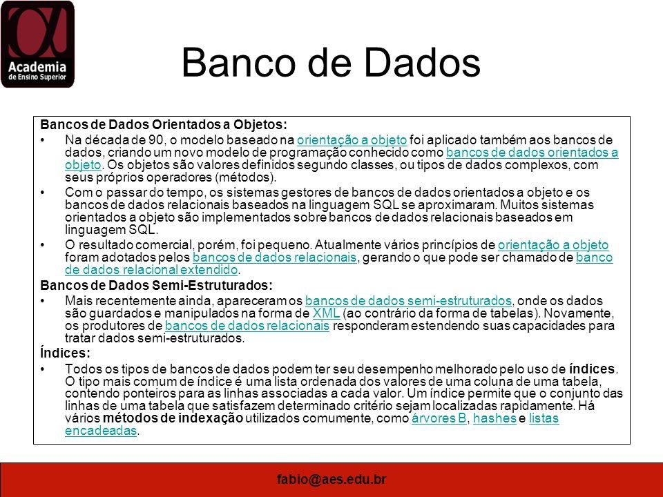 fabio@aes.edu.br Banco de Dados Bancos de Dados Orientados a Objetos: Na década de 90, o modelo baseado na orientação a objeto foi aplicado também aos